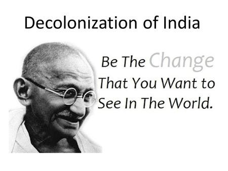 Decolonization of India. Nations in India, Southeast Asia, & Africa gained independence from imperialists (decolonization)