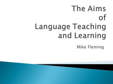 Mike Fleming. AIMS  Language as Subject not always first language  Reductive view of foreign language teaching  'First language' not homogeneous.