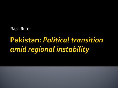 Raza Rumi.  Historical trends  Gains made during 2008-2013  Federalism – NFC Award & 18 th Amendment  Social protection  Marginalised citizens 