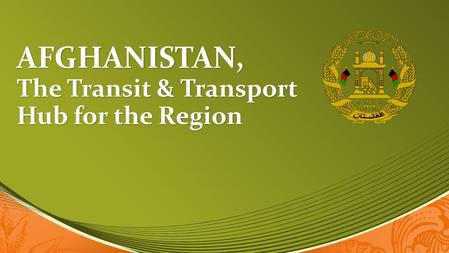 AFGHANISTAN, The Transit & Transport Hub for the Region.
