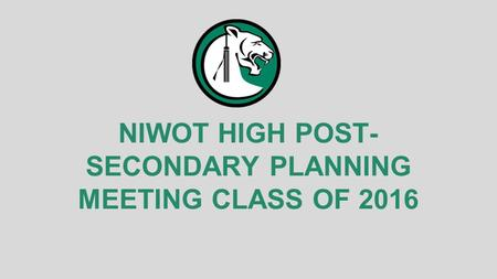 NIWOT HIGH POST- SECONDARY PLANNING MEETING CLASS OF 2016.