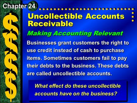 Uncollectible Accounts Receivable Making Accounting Relevant Businesses grant customers the right to use credit instead of cash to purchase items. Sometimes.