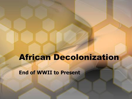 African Decolonization End of WWII to Present. Beginnings of Decolonization At the end of WWII only a few nations were independent: –Liberia: founded.