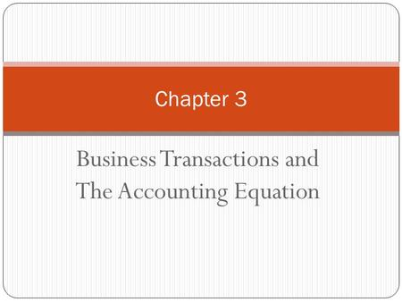 Business Transactions and The Accounting Equation Chapter 3.
