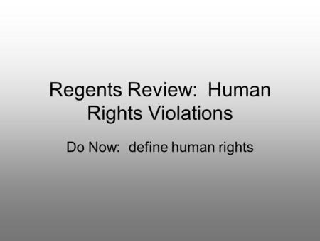 Regents Review: Human Rights Violations Do Now: define human rights.