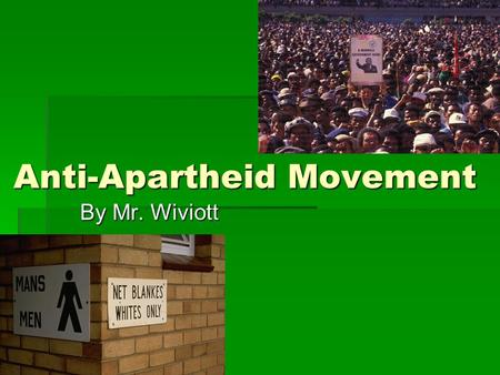 Anti-Apartheid Movement By Mr. Wiviott. Goal of the Anti-Apartheid movement  To end the racist practice and legal segregation of the Apartheid government.