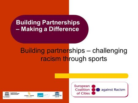 Building Partnerships – Making a Difference Building partnerships – challenging racism through sports.