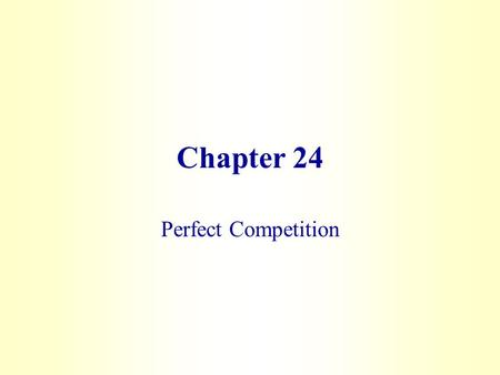 Chapter 24 Perfect Competition.