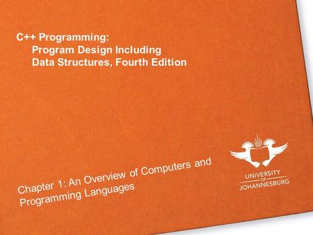 C++ Programming: Program Design Including Data Structures, Fourth Edition Chapter 1: An Overview of Computers and Programming Languages.