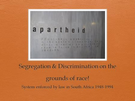 In 1948- Afrikaners political party - (Dutch) National Party won the elections & established Apartheid!  Pass laws making it legal to discriminate.