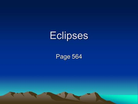 Eclipses Page 564. https://www.youtube.com/watch?v=j1nVsCcKHwI The Next Lunar Eclipse will be September 28th.