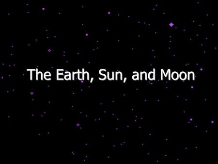 The Earth, Sun, and Moon. Diurnal Motion Each day, the Earth rotates once (west-to-east) on its axis. This causes us to face different directions and.