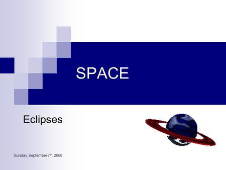 Sunday, September 7 th, 2008 SPACE Eclipses. Eclipses happen when one planetary body passes into the shadow of another. Eclipse is a Greek word that means.