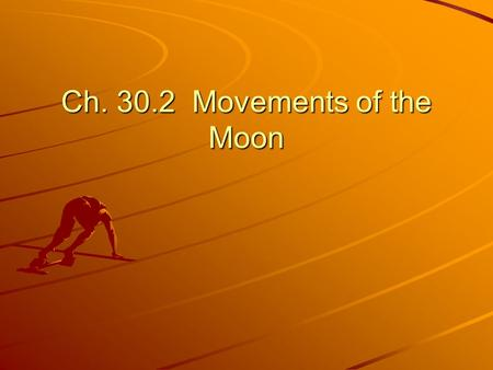 Ch. 30.2 Movements of the Moon. From earth, moon appears to orbit the earth, but from space, earth and moon orbit each other as they go around the sun.