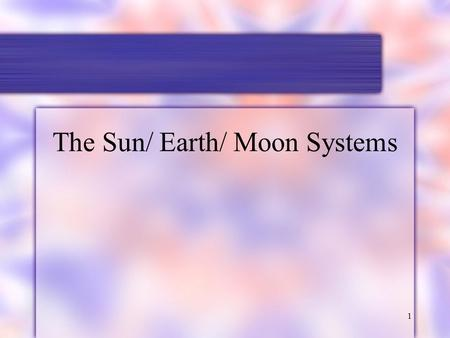 1 The Sun/ Earth/ Moon Systems. 2 I. Tools of Astronomy A. Radiation 1. Light is a common term for electromagnetic radiation, which are electric waves.