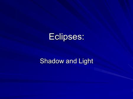 Eclipses: Shadow and Light. Which of the Following is True? 1. An eclipse of the sun occurs when an invisible dragon eats the sun. 2. During eclipses,