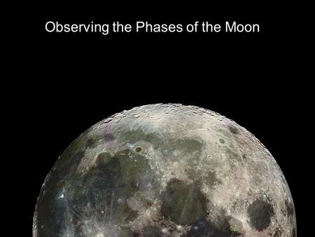 Observing the Phases of the Moon. Moon Orbit Moon orbits Earth every 27.3 days As it revolves it also rotates on its axis Therefore, the same side of.