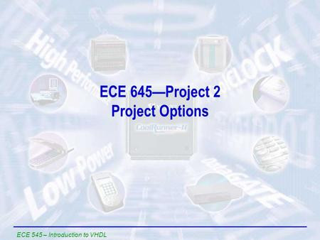 ECE 545 – Introduction to VHDL ECE 645—Project 2 Project Options.