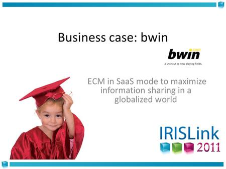 ECM in SaaS mode to maximize information sharing in a globalized world Business case: bwin.