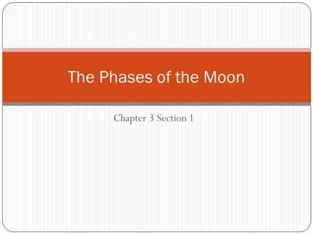 Chapter 3 Section 1 The Phases of the Moon. The Motion of the Moon 2 things about motion of the moon: We see it moving eastward against the background.