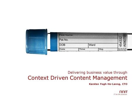 Delivering business value through Context Driven Content Management Karsten Fogh Ho-Lanng, CTO.