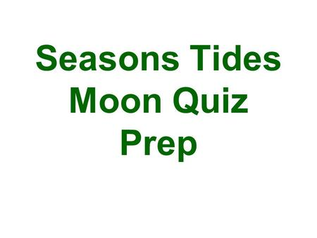 Seasons Tides Moon Quiz Prep. How much of the Moon will ALWAYS be illuminated at one time by the sun.