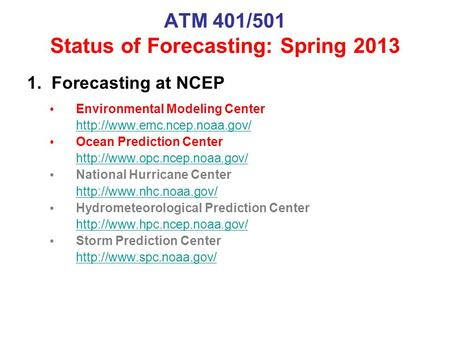 ATM 401/501 Status of Forecasting: Spring 2013 1. Forecasting at NCEP Environmental Modeling Center  Ocean Prediction Center.