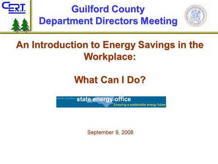 An Introduction to Energy Savings in the Workplace: What Can I Do? Guilford County Department Directors Meeting September 9, 2008.