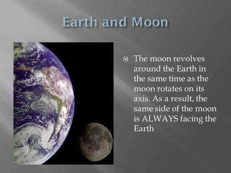  The moon is our closest neighbor in space  As the moon revolves around the Earth, the Earth revolves around the Sun  The position of the Earth and.