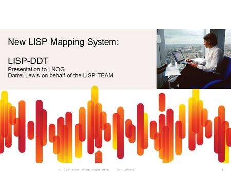 © 2010 Cisco and/or its affiliates. All rights reserved. Cisco Confidential 1 New LISP Mapping System: LISP-DDT Presentation to LNOG Darrel Lewis on behalf.