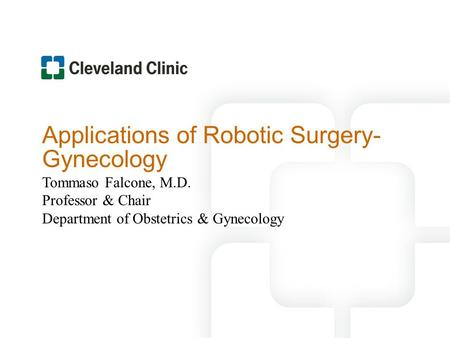 Applications of Robotic Surgery- Gynecology Tommaso Falcone, M.D. Professor & Chair Department of Obstetrics & Gynecology.