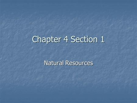 Chapter 4 Section 1 Natural Resources.