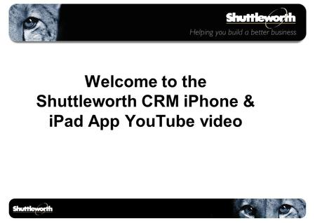 Welcome to the Shuttleworth CRM iPhone & iPad App YouTube video.