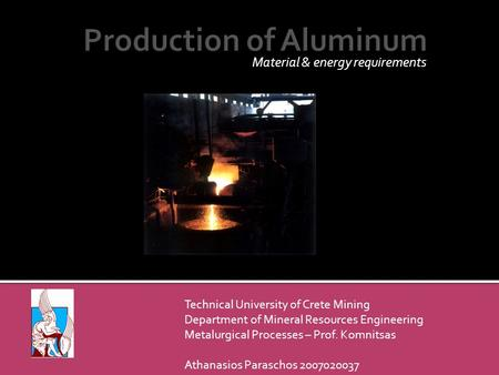 Material & energy requirements Technical University of Crete Mining Department of Mineral Resources Engineering Metalurgical Processes – Prof. Komnitsas.