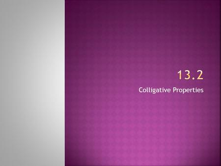 Colligative Properties. Colligative properties –