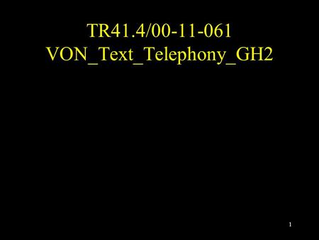 1 TR41.4/00-11-061 VON_Text_Telephony_GH2. 2 Text Telephony and Total Conversation in the IP revolution Gunnar Hellström, Omnitor AB