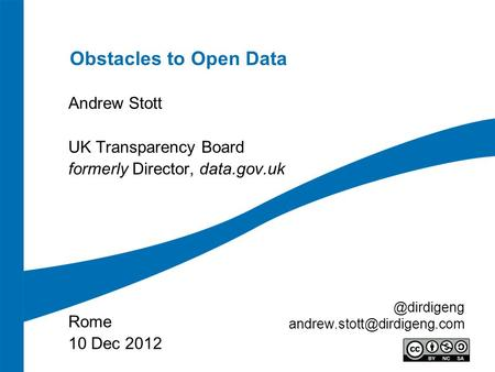 Obstacles to Open Data Andrew Stott UK Transparency Board formerly Director, data.gov.uk Rome 10 Dec