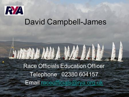 David Campbell-James Race Officials Education Officer Telephone 02380 604157