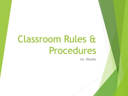 Classroom Rules & Procedures Ms. Rhodes. Expectations  Computers are used for assignments only—NO GAMES.  Use appropriate language.  Keep your hands,