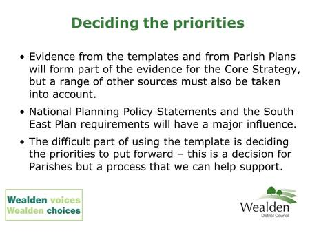 Deciding the priorities Evidence from the templates and from Parish Plans will form part of the evidence for the Core Strategy, but a range of other sources.