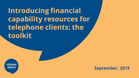 Introducing financial capability resources for telephone clients: the toolkit September, 2015.