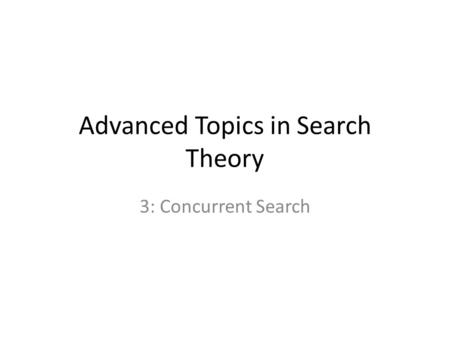Advanced Topics in Search Theory 3: Concurrent Search.