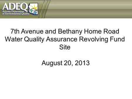 7th Avenue and Bethany Home Road Water Quality Assurance Revolving Fund Site August 20, 2013.