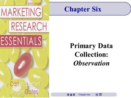 Primary Data Collection: Observation Chapter Six.