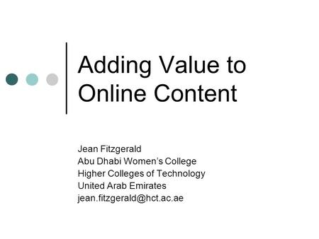 Adding Value to Online Content Jean Fitzgerald Abu Dhabi Women's College Higher Colleges of Technology United Arab Emirates