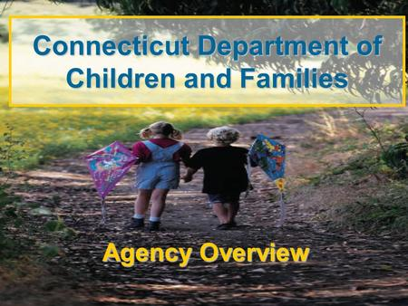 Connecticut Department of Children and Families Agency Overview.