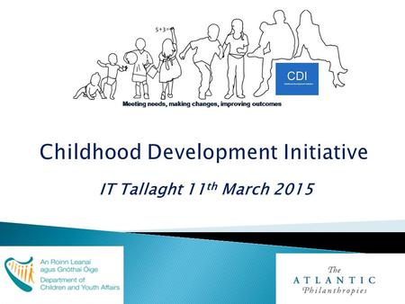 IT Tallaght 11 th March 2015.  Overview of establishment of CDI;  Overview of CDI programmes;  Programme evaluations and link to policy;  What works;