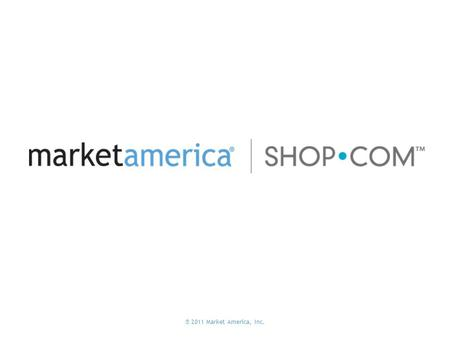 ® 2011 Market America, Inc.. The Web Portal Make It Your Homepage Quick, Accurate Product & Content Search Entertainment Social Networking Comparison.
