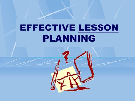 EFFECTIVE LESSON PLANNING. GOALS To describe the value of effective planning To discuss and utilize various components of effective lesson plans To provide.