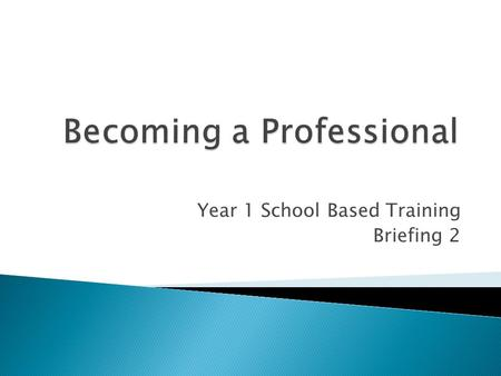 Year 1 School Based Training Briefing 2. Have you: developed an understanding of how children learn? developed an understanding of the range and diversity.